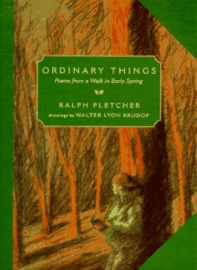 Ordinary Things: Poems from a Walk in Early Spring by Ralph Fletcher